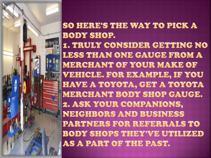 So here's the way to pick a body shop.