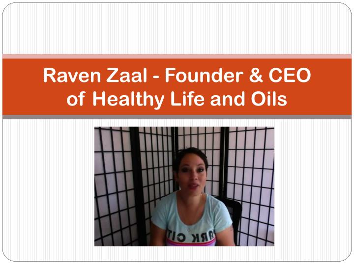 Raven zaal founder ceo of healthy life and oils