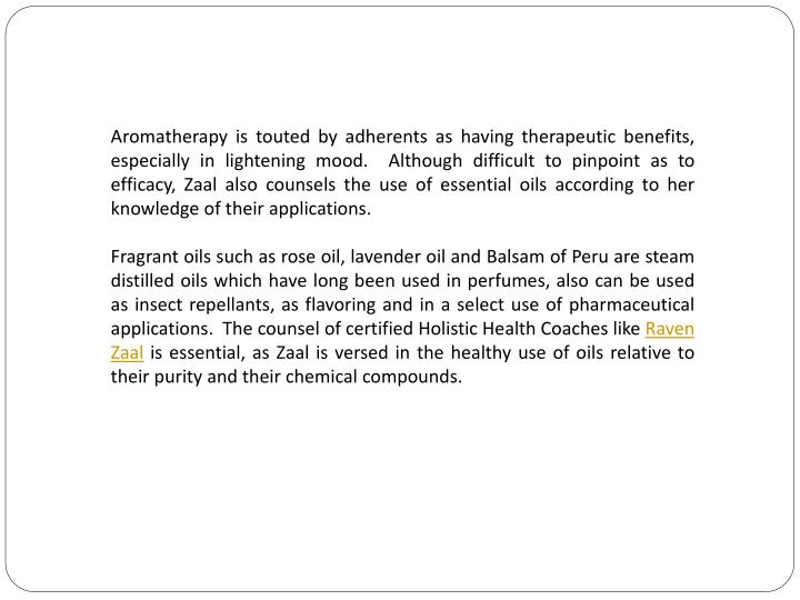 Aromatherapy is touted by adherents as having therapeutic benefits, especially in lightening mood.  ...