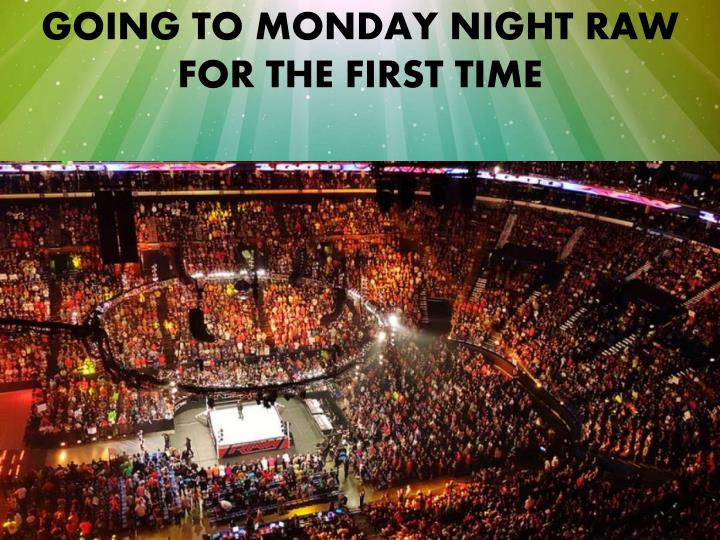 GOING TO MONDAY NIGHT RAW FOR THE FIRST