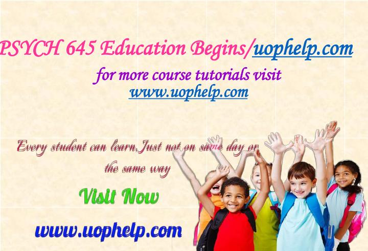 Psych 645 education begins uophelp com