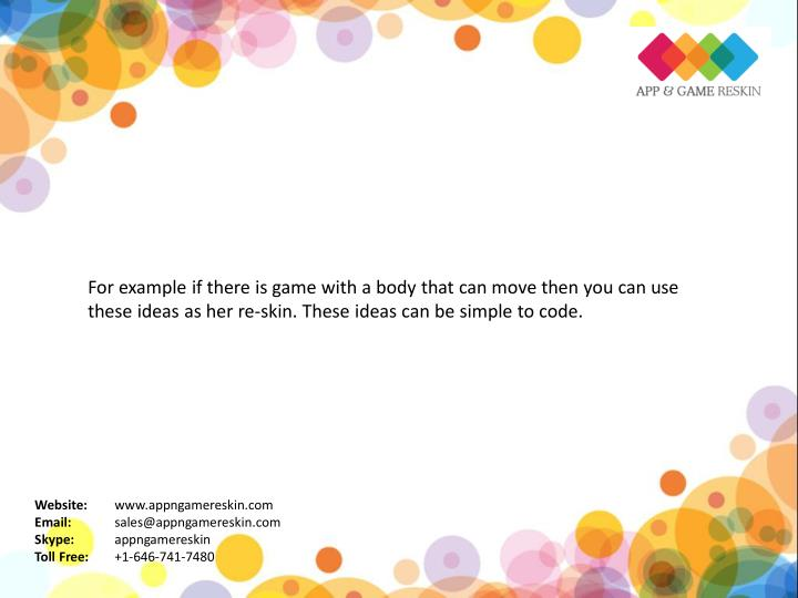 For example if there is game with a body that can move then you can use
