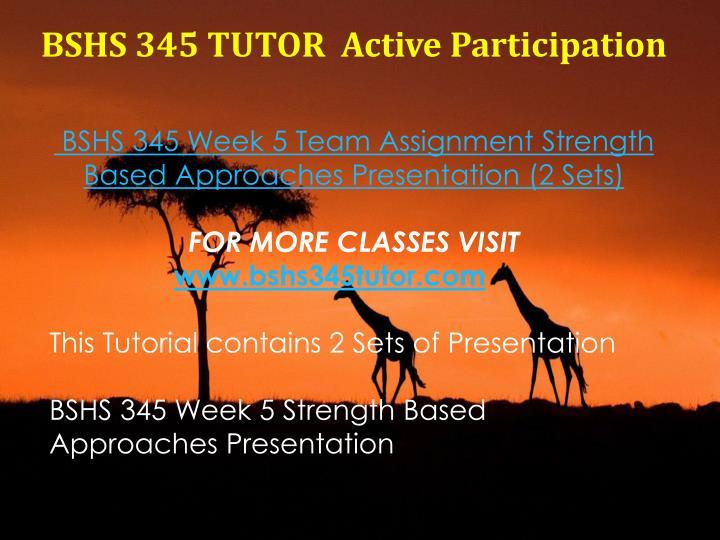 BSHS 345 TUTOR  Active Participation