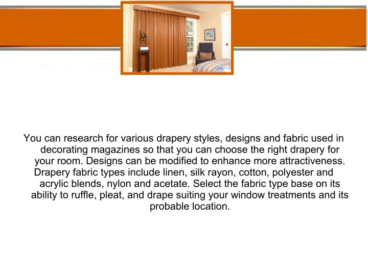 You can research for various drapery styles, designs and fabric used in