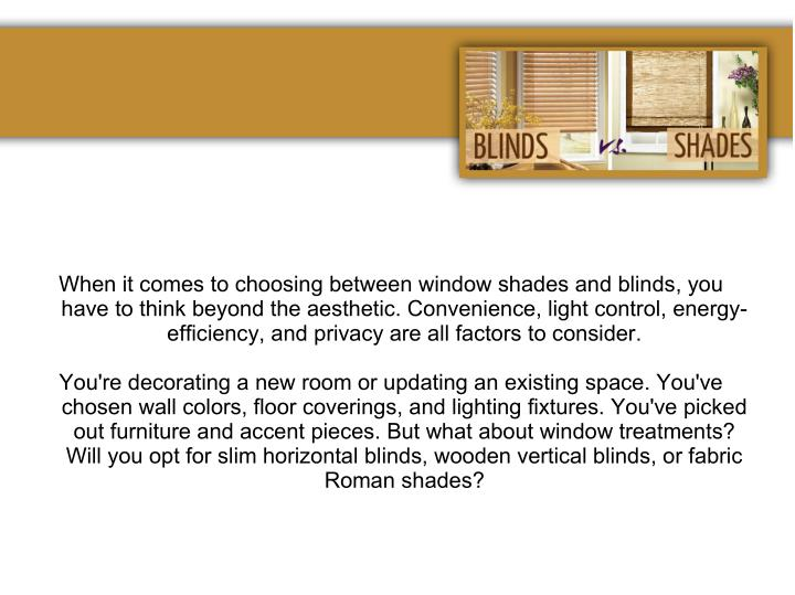 When it comes to choosing between window shades and blinds, you
