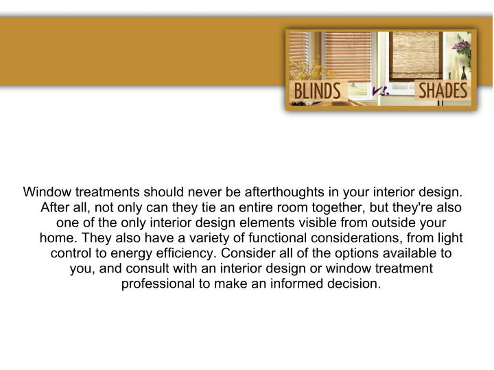 Window treatments should never be afterthoughts in your interior design.