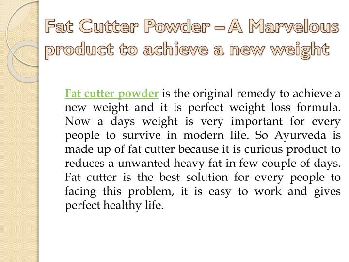 Fat cutter powder a marvelous product to achieve a new weight