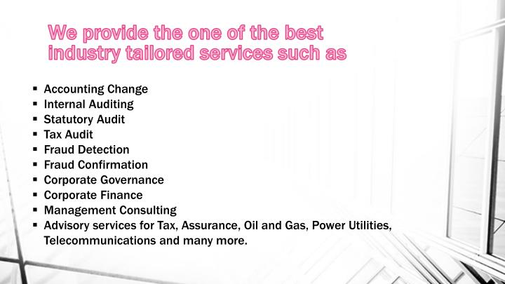 We provide the one of the best industry tailored services such as