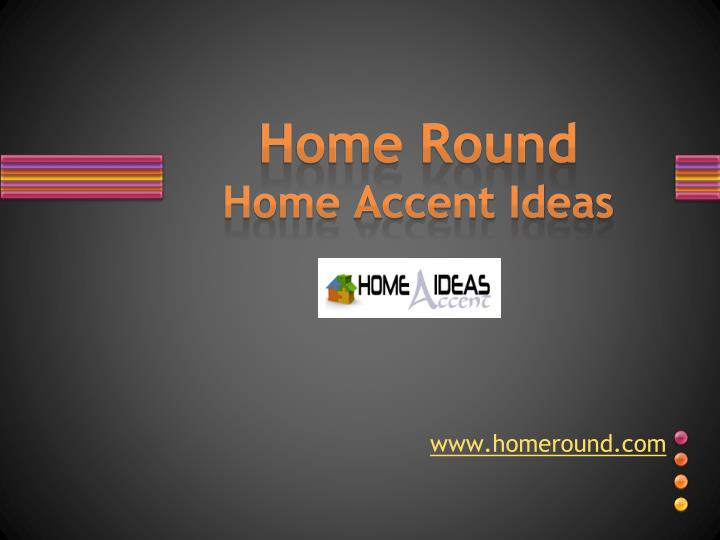 home round home accent ideas n.