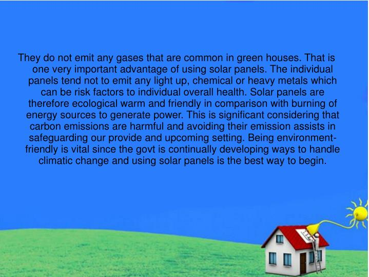 They do not emit any gases that are common in green houses. That is one very important advantage of ...