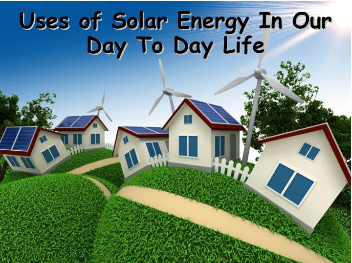 Uses of Solar Energy In Our