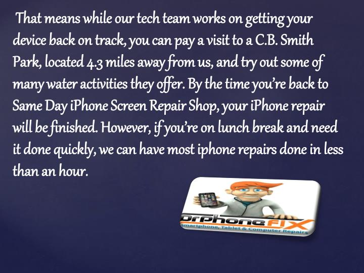 That means while our tech team works on getting your device back on track, you can pay a visit to a...