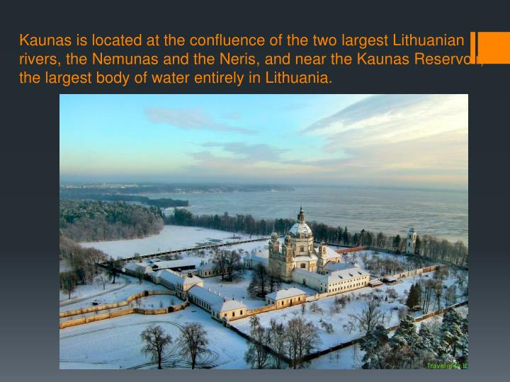 Kaunas is located at the confluence of the two largest Lithuanian rivers, the