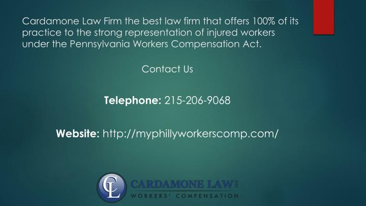 Cardamone Law Firm the best law firm that offers 100% of its practice to the strong representation of injured workers under the Pennsylvania Workers Compensation Act.