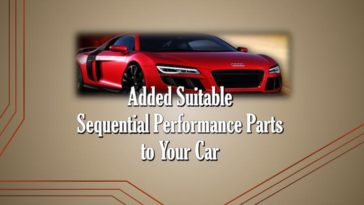 added suitable sequential performance parts to your car n.