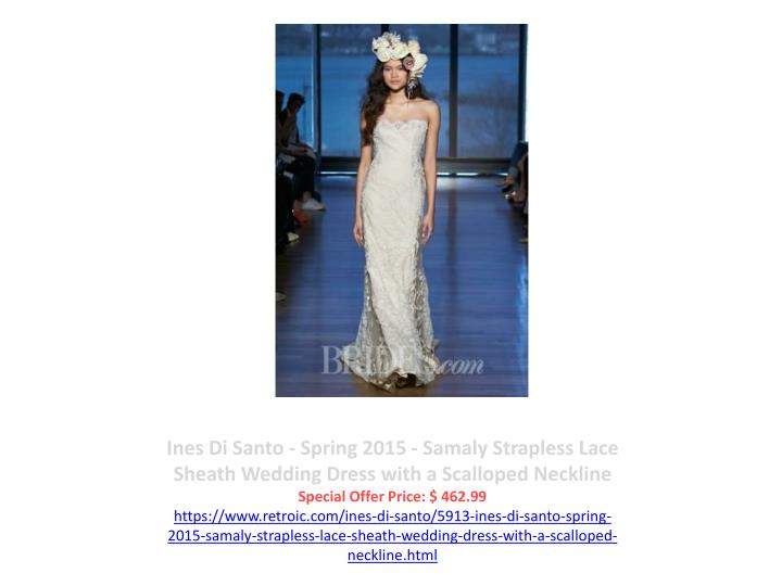 Ines Di Santo - Spring 2015 - Samaly Strapless Lace Sheath Wedding Dress with a Scalloped Neckline