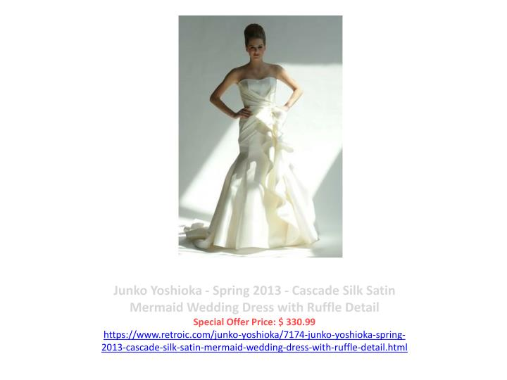 Junko Yoshioka - Spring 2013 - Cascade Silk Satin Mermaid Wedding Dress with Ruffle Detail