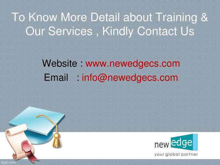 To Know More Detail about Training & Our Services , Kindly Contact Us