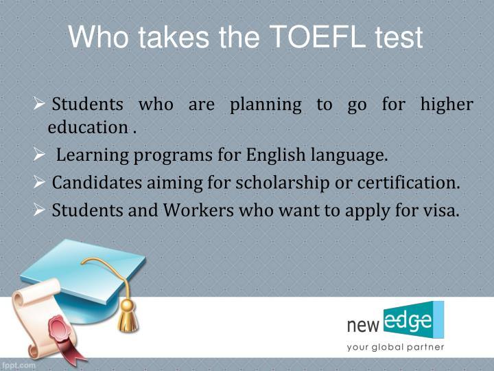 Who takes the TOEFL test