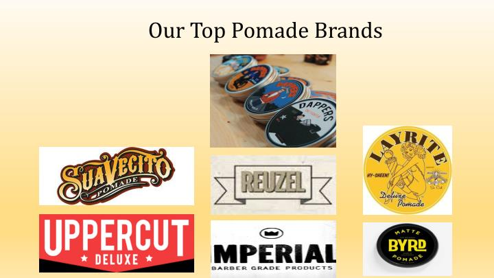 Our Top Pomade Brands