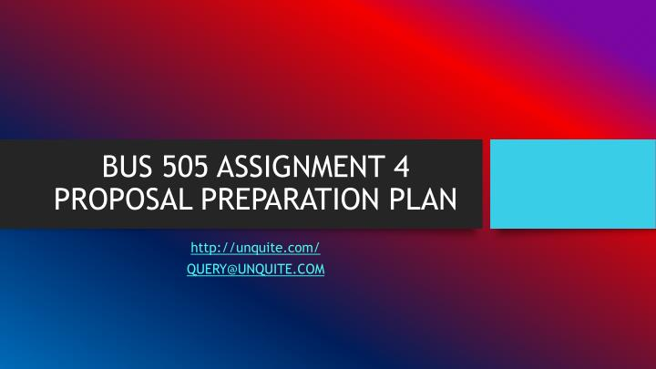 bus 505 assignment 4 proposal preparation plan n.