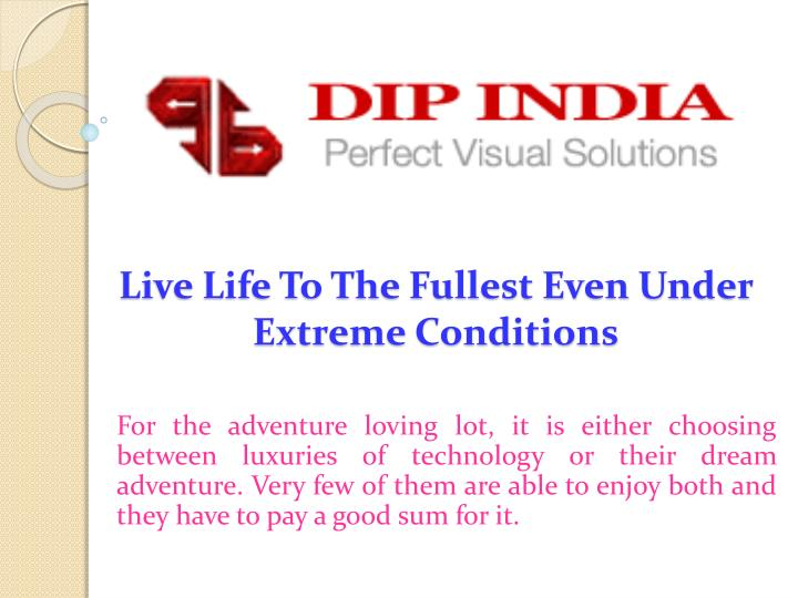 Live life to the fullest even under extreme conditions