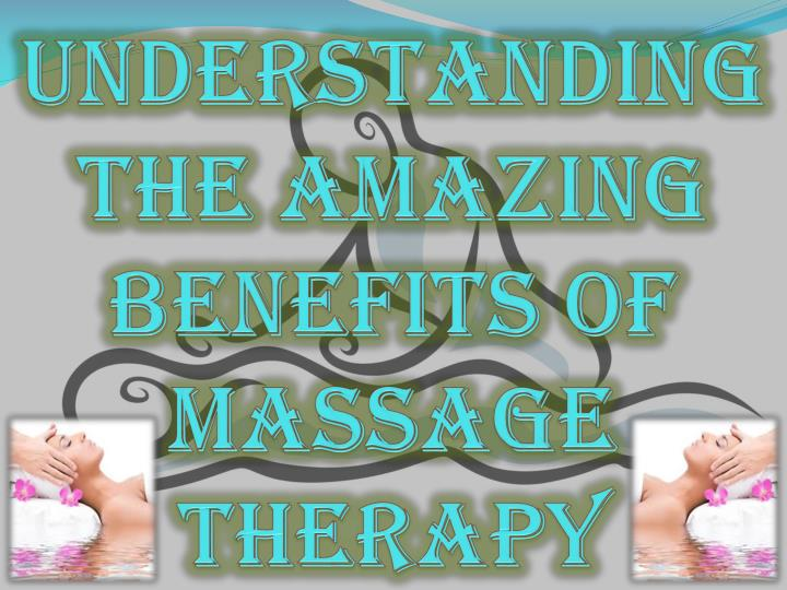understanding the amazing benefits of massage therapy n.
