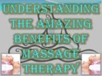 understanding the amazing benefits of massage therapy