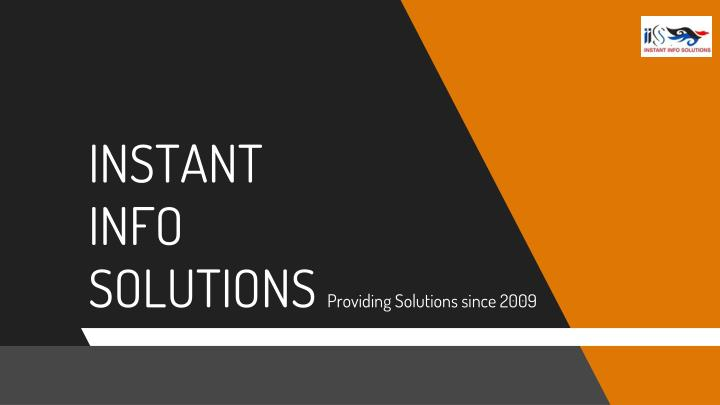 Instant info solutions providing solutions since 2009