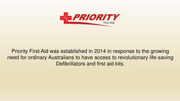 Priority First Aid was established in 2014 in response to the growing need for ordinary Australians ...