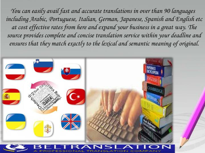 You can easily avail fast and accurate translations in over than 90 languages