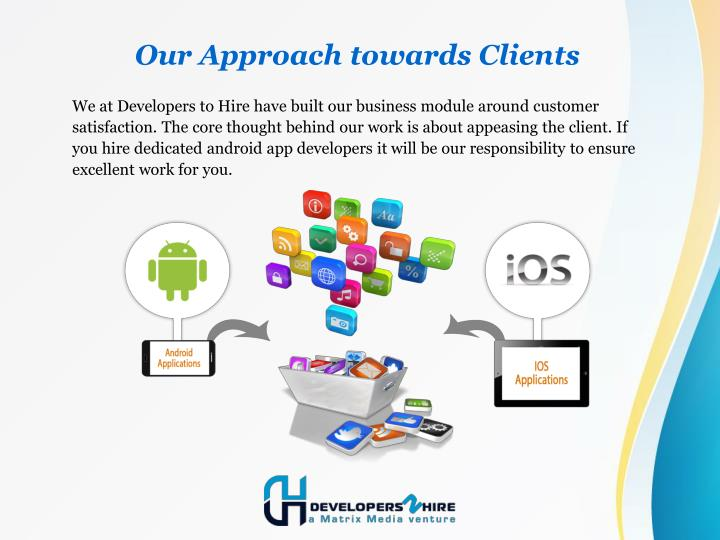 We at Developers to Hire have built our business module around customer