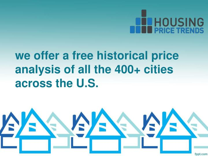 we offer a free historical price analysis of all the 400+ cities across the U.S.