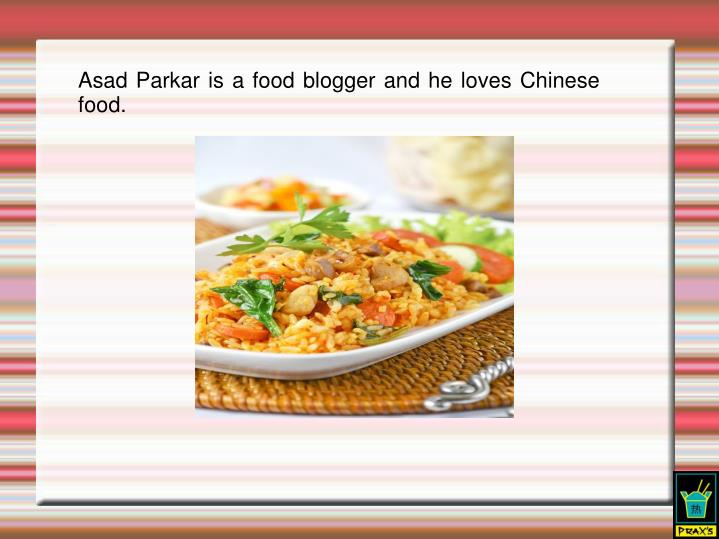 Asad Parkar is a food blogger and he loves Chinese food.