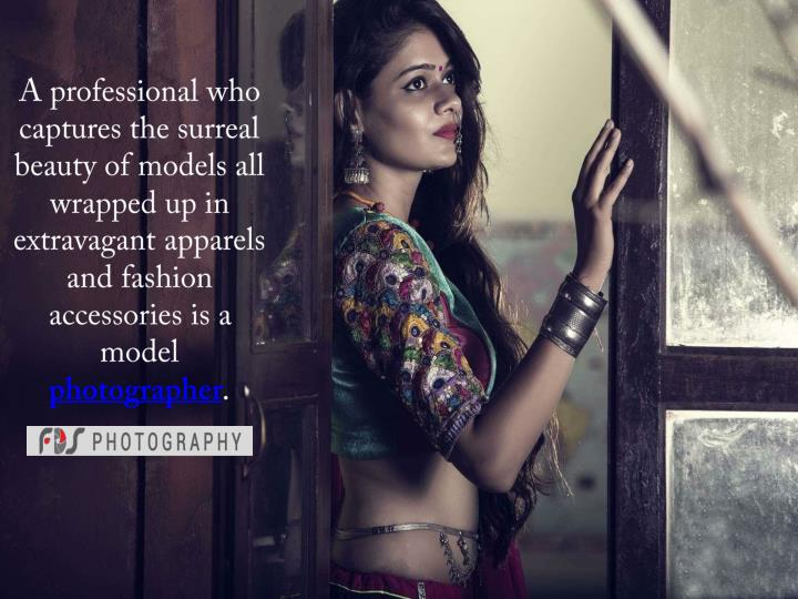 A professional who captures the surreal beauty of models all wrapped up in extravagant apparels and ...