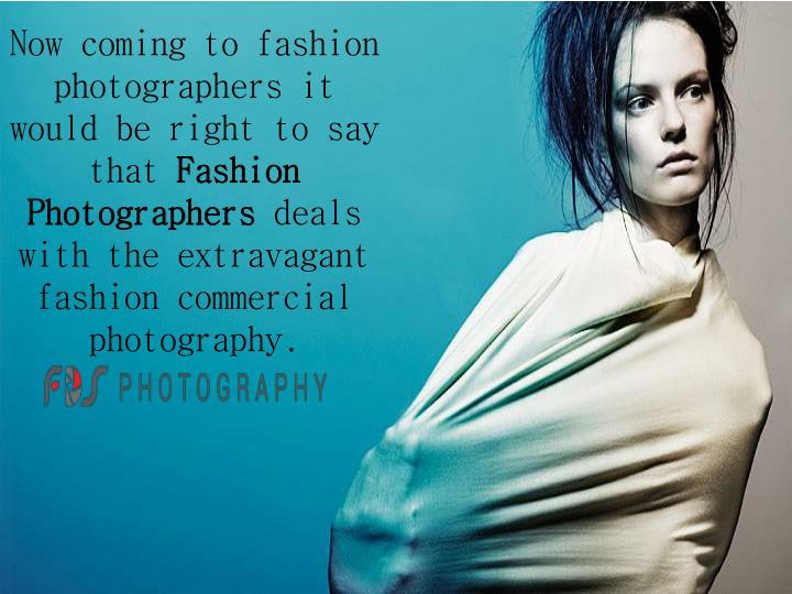 Now coming to fashion photographers it would be right to say that