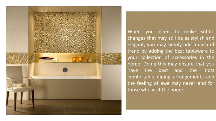 When you need to make subtle changes that may still be as stylish and elegant, you may simply add a ...