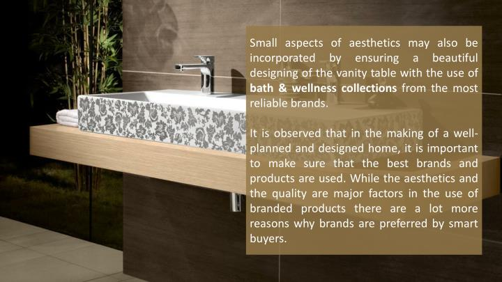 Small aspects of aesthetics may also be incorporated by ensuring a beautiful designing of the vanity table with the use of