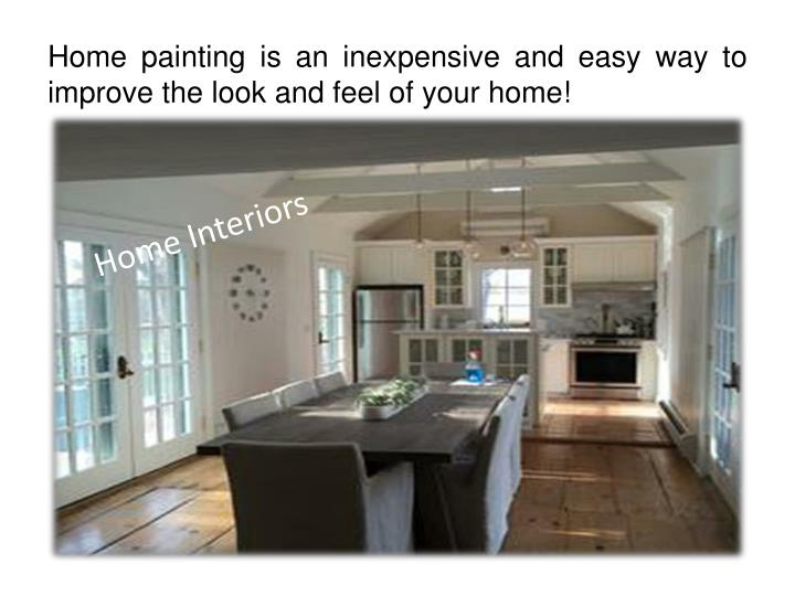 Home painting is an inexpensive and easy way to improve the look and feel of your home