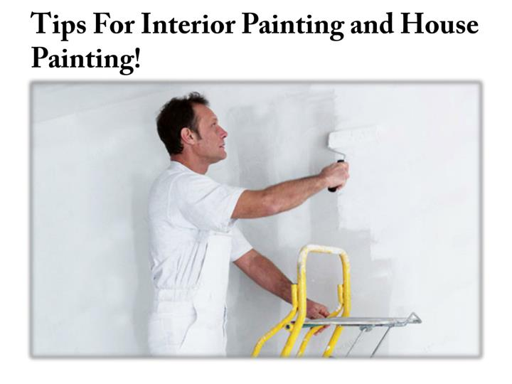 Tips for interior painting and house painting