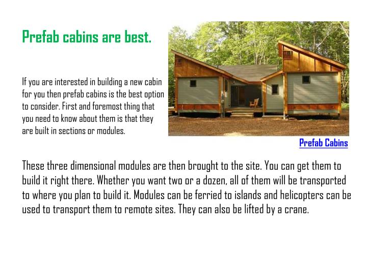 Prefab cabins are best.