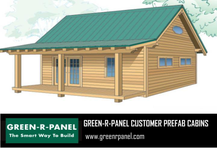 GREEN-R-PANEL CUSTOMER PREFAB CABINS