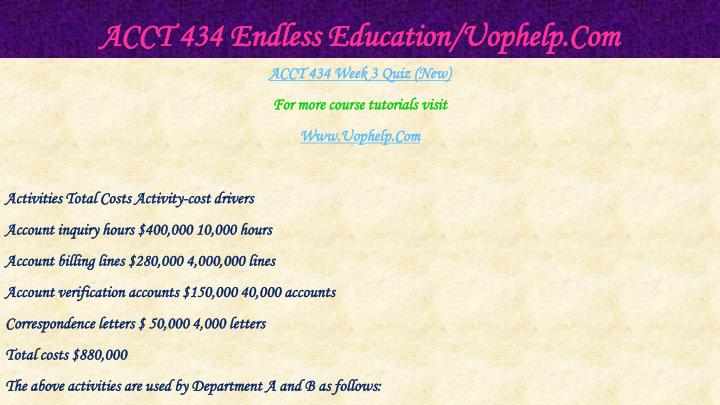 ACCT 434 Endless Education/Uophelp.Com