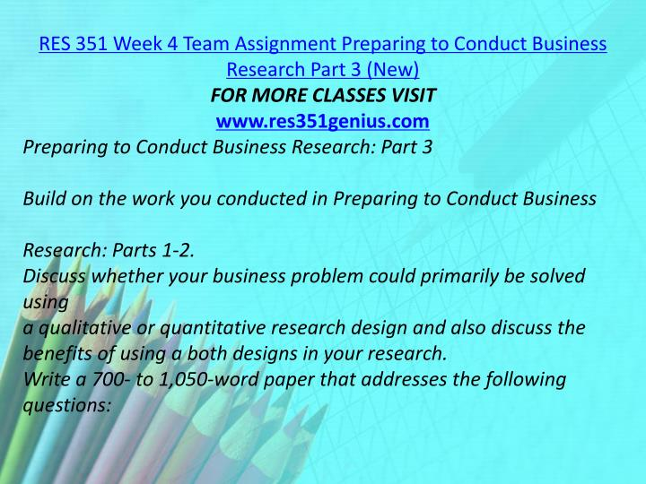RES 351 Week 4 Team Assignment Preparing to Conduct Business Research Part 3 (New)