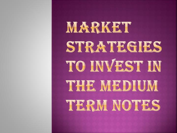 market strategies to invest in the medium term notes