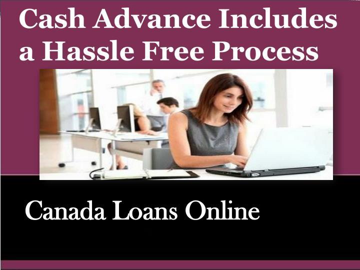 Cash Advance Includes  a Hassle Free Process