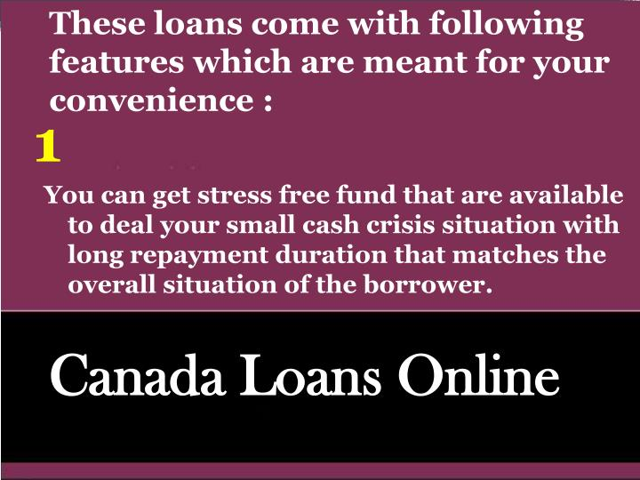 These loans come with following features which are meant for your convenience :