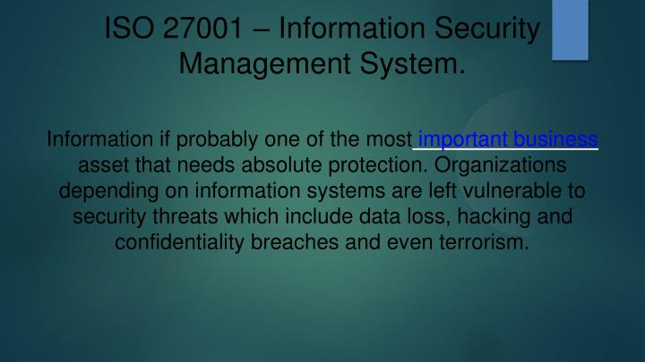 ISO 27001 – Information Security Management System.