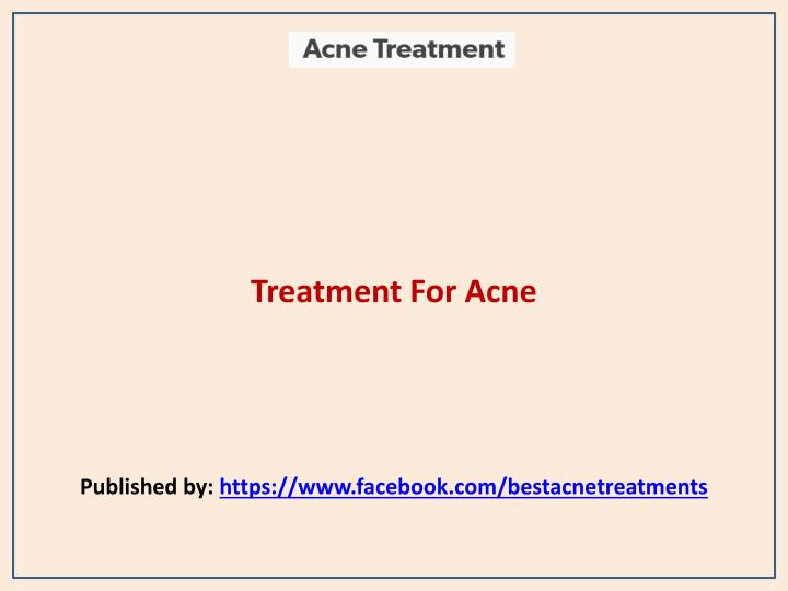 Treatment for acne published by https www facebook com bestacnetreatments