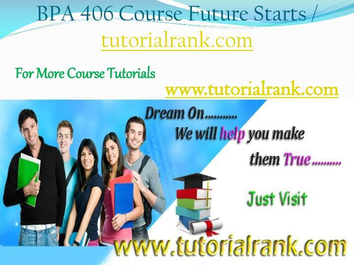 BPA 406 Course Future Starts /